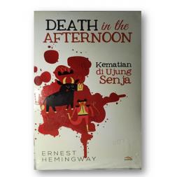 Death In The Afternoon Kematian Di Ujung Senja- Ernest Hemingway